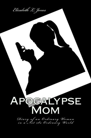 Apocalypse Mom: Diary of an Ordinary Woman in a Not So Ordinary World(Apocalypse Mom Series 1) EPUB