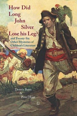 how-did-long-john-silver-lose-his-leg-and-twenty-six-other-mysteries-of-children-s-literature