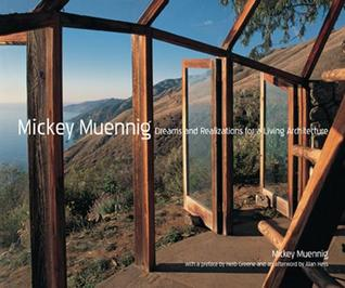 Mickey Muennig: Dreams and Realizations for a Living Architecture: Dreams and Realizations for a Living Architecture