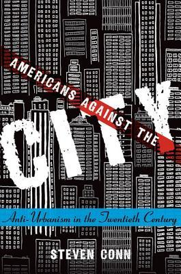 Americans Against the City: Anti-Urbanism in the Twentieth Century