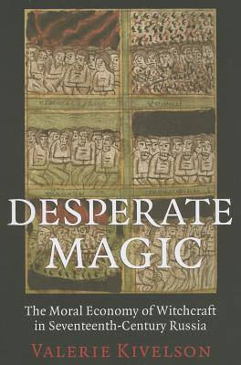 Desperate Magic: The Moral Economy of Witchcraft in Seventeenth-Century Russia por Valerie A. Kivelson 978-0801479168 FB2 PDF
