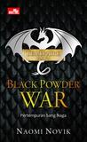 Black Powder War - Pertempuran Sang Naga by Naomi Novik