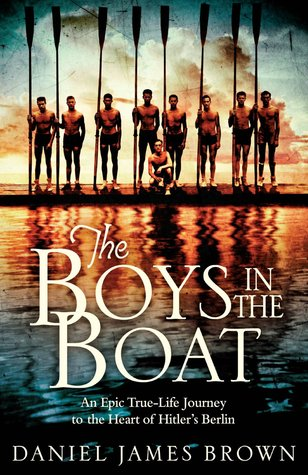 The Boys in the Boat: An Epic True-life Journey to the heart of Hitler's Berlin