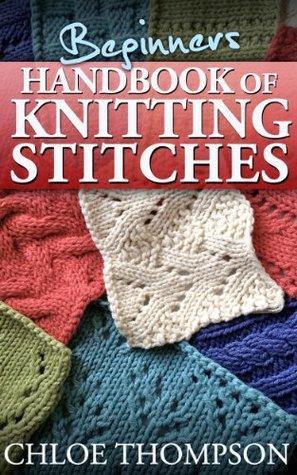 Beginners Handbook Of Knitting Stitches By Chloe Thompson