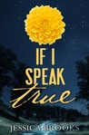 If I Speak True (Flora, #1)
