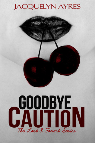 Goodbye Caution (Lost & Found, #1)