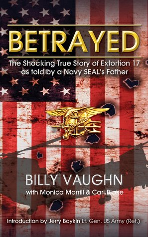Betrayed - the shocking true story of extortion 17 as told by a navy seal's father par Billy Vaughn