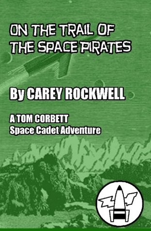 On The Trail Of The Space Pirates: A Tom Corbett Space Cadet Adventure (Volume 3)