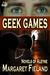 Geek Games by Margaret Fieland