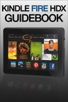 Kindle Fire HDX Guidebook: Getting Started, Tips & Tricks, and Finding Free Apps & Books