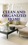 31 Days To A Clean And Organized Home:  How To Organize, Clean, And Keep Your Home Spotless