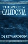 The Spirit of Caledonia by D.J. Edwardson