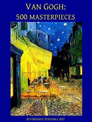 Van Gogh: 500 Masterpieces in Color (Illustrated)