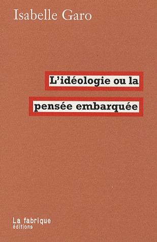L'idéologie, ou la pensée embarquée