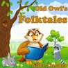 Old Owl's Folktales and Fairy Tales for Children