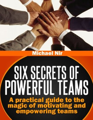 Effective teams: Six Secrets of Powerful TeamsA practical guide to the magic of motivating and influencing teams (Project management)(The Leadership Series)