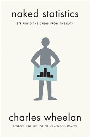 Naked statistics stripping the dread from the data by charles wheelan fandeluxe Choice Image