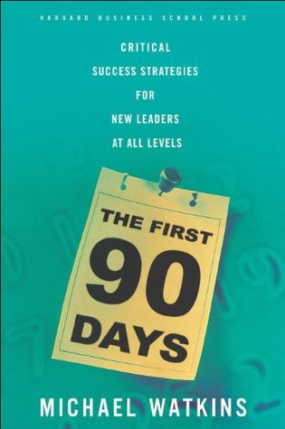 The First 90 Days: Critical Success Strategies For New Leaders At All  Levels By Michael D. Watkins
