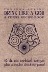 Drink Like A God: A Vessel Recipe Book (Vessel)