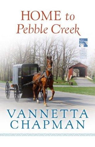 Home to Pebble Creek by Vannetta Chapman