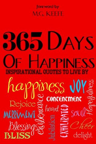 Quotes 365 Days Beauteous 365 Days Of Happiness Inspirational Quotes To Liveby M.gkeefe
