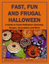 Fast, Fun and Frugal Halloween: A Guide to Great Halloween Costumes, Recipes, Decorations and More (Holiday Entertaining)