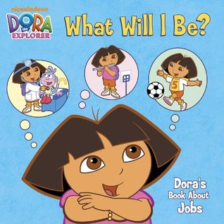 What Will I Be? Dora's Book About Jobs