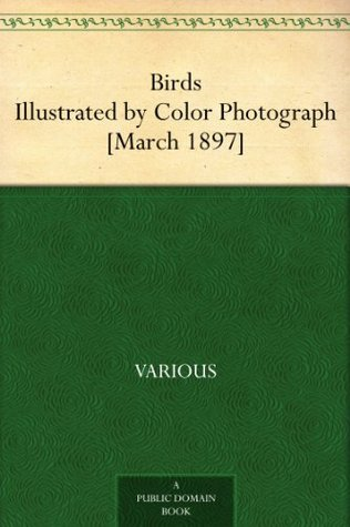 Birds Illustrated by Color Photograph [March 1897] A Monthly Serial designed to Promote Knowledge of Bird-Life