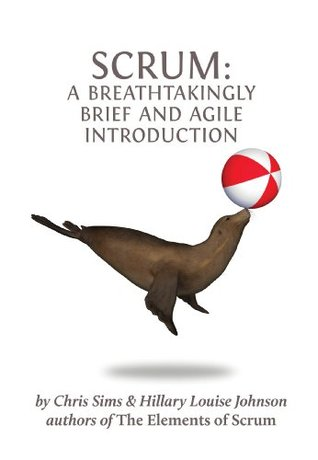 Scrum: a Breathtakingly Brief and Agile Introduction by Chris Sims