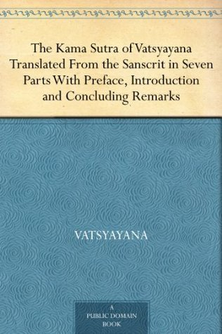 The Kama Sutra of Vatsyayana Translated From the Sanscrit in Seven Parts With Preface, Introduction and Concluding Remarks