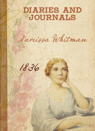 Narcissa Whitman - Diaries and Letters 1...