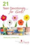 21 Teen Devotionals...For Girls! by Shelley Hitz