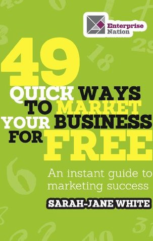 49 quick ways to market your business for free- an instant guide to marketing success- sarah jane white-marketing, creativity books-www.ifiweremarketing.com