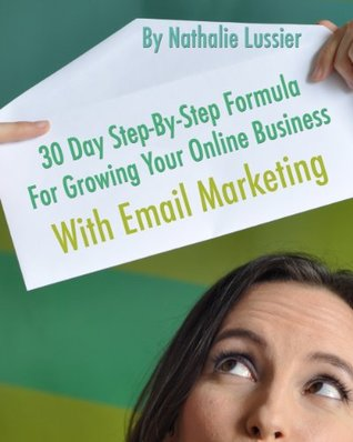 30 Day Step-By-Step Formula For Growing Your Online Business With Email Marketing