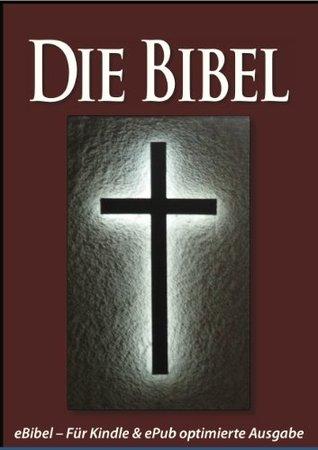 Die Bibel [Für eBook-Lesegeräte optimierte Ausgabe]