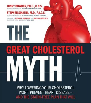 Ebook The Great Cholesterol Myth: Why Lowering Your Cholesterol Won't Prevent Heart Disease-and the Statin-Free Plan That Will by Jonny Bowden DOC!