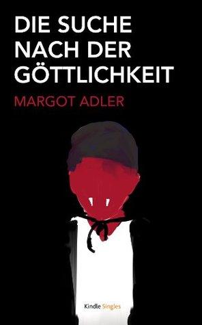 Die suche nach der göttlichkeit (kindle single) (german edition) by Margot Adler