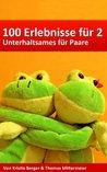 100 Erlebnisse für 2 - Unterhaltsames für Paare (German Edition)