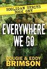 Everywhere We Go (Hooligan #1)