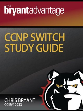 the bryant advantage ccnp switch study guide by chris bryant rh goodreads com ccnp study guide pdf 2017 ccp study guide