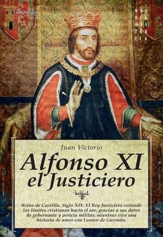 Alfonso XI, el Justiciero (Novela Histórica) (Spanish Edition)