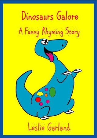 Dinosaurs Galore -A Funny Rhyming (Children's Picture Book) (Funny Rhyming Children Stories)