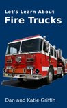 Let's Learn About Fire Trucks