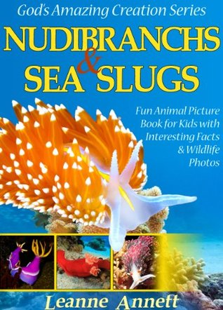 Nudibranchs & Sea Slugs! Kids Book About Colorful Marine Life: Fun Animal Picture Book for Kids with Interesting Facts & Wildlife Photos (God's Amazing Creation Series 2)