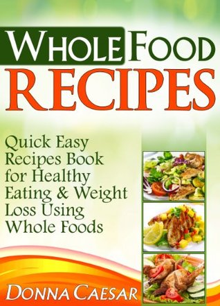Whole food recipes quick easy recipes book for healthy eating 18844838 forumfinder Gallery