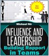 Project Management: Influence and Leadership Building Rapport in Teams, A practical Guide (Project management book)(The Leadership Series)