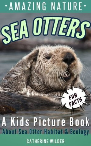 Sea Otters: A Kids Picture Book about Sea Otters ~ Fun Facts For Kids About Sea Otters Habitat and Ecology