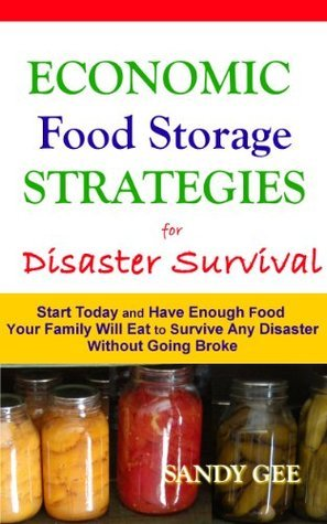Economic Food Storage Strategies for Disaster Survival: Start Today and Have Enough Food Your Family Will Eat to Survive Any Disaster without Going Broke