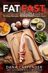 Fat Fast Cookbook: 50 Easy Recipes to Jump Start Your Low Carb Weight Loss