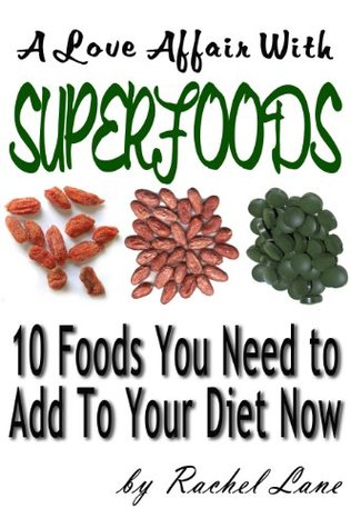 A Love Affair With Superfoods:Ten Foods You Need to Add to Your Diet Now (Love Affair With Food)
